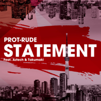 PROT-RUDE , AZTCH , 焚巻 - STATEMENT (feat. Aztech & Takumaki) artwork