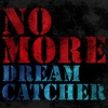 NO MORE by DREAMCATCHER