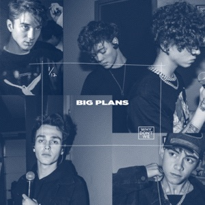 WHY DON'T WE - Big Plans Chords and Lyrics