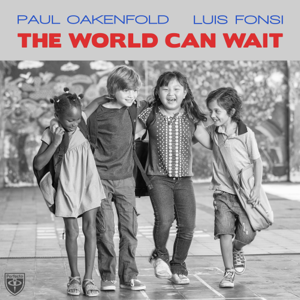 Paul Oakenfold & Luis Fonsi - The World Can Wait