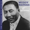 The Essential Blue Archive: I Can't Be Satisfied, Muddy Waters
