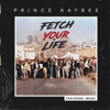 Fetch Your Life (feat. Msaki) - Prince Kaybee
