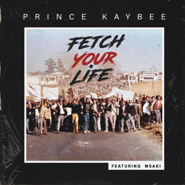 Fetch Your Life (feat  Msaki) - Single by Prince Kaybee