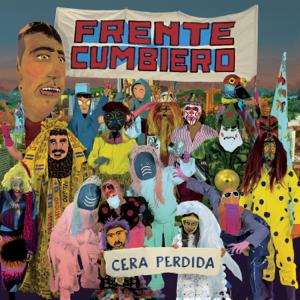 Frente Cumbiero - Cera Perdida