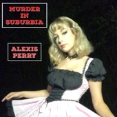 Alexis Perry - Murder in Suburbia