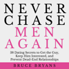 Bruce Bryans - Never Chase Men Again: 38 Dating Secrets to Get the Guy, Keep Him Interested, and Prevent Dead-end Relationships artwork