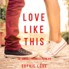 Sophie Love - Love Like This: The Romance Chronicles (Book 1)  artwork