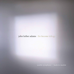 Seattle Symphony & Ludovic Morlot - John Luther Adams: The Become Trilogy