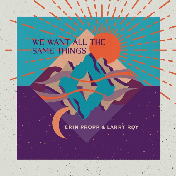 Erin Propp & Larry Roy– We Want All the Same Things