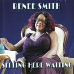 Renee Smith - Sitting Here Waiting (feat. Keith Robinson, Eugean Johnson, Timothy TC Chandler, Dennis Brock, Brian John Casserly, Stuart Williams & Oliver Johnson)