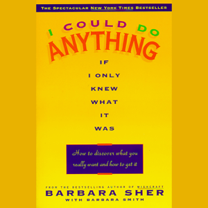 I Could Do Anything If I Only Knew What it Was: How to Discover What You Really Want and How to Get It (Abridged)