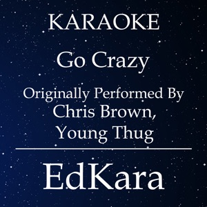 EdKara - Go Crazy (Originally Performed by Chris Brown & Young Thug) [Karaoke No Guide Melody Version]
