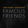 Famous Friends - Chris Young & Kane Brown - Chris Young & Kane Brown