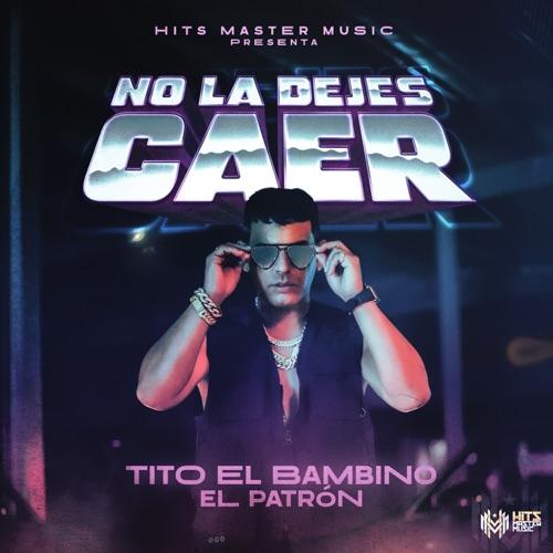 Tito El Bambino & HIts Master Music - No la Dejes Caer - Single [iTunes Plus AAC M4A]