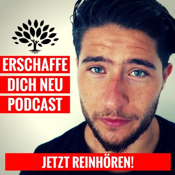 Erschaffe dich neu - Der Podcast für Persönlichkeitsentwicklung, Selbstverwirklichung, Selbstbewusstsein und Motivation!
