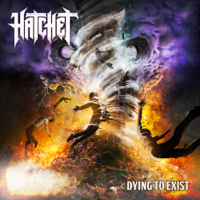 Hatchet - Dying to Exist artwork