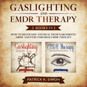 Gaslighting and EMDR Therapy: 2 Books in 1: How to Recognise and Heal from Narcissistic Abuse and PTSD Through EMDR Therapy (Unabridged)