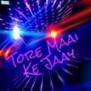 Tore Maai Ke Jaay Single