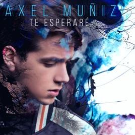 Axel Muñiz – Te Esperaré – Single [iTunes Plus M4A]   iplusall.4fullz.com