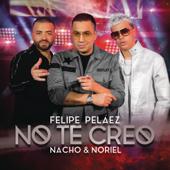No Te Creo - Felipe Peláez, Nacho & Noriel