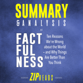 Summary & Analysis of Factfulness: A Guide to the Book by Hans Rosling: Ten Reasons We're Wrong About the World - and Why Things Are Better Than You Think (Unabridged)