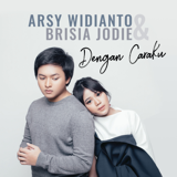 Dengan Caraku - Arsy Widianto & Brisia Jodie