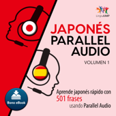 Japonés Parallel Audio [Japanese Parallel Audio] (Spanish Edition): Aprende Japonés Rápido con 501 Frases Usando Parallel Audio - Volumen 1 [Learn Japanese Fast with 501 Phrases Using Parallel Audio, Volume 1] (Unabridged)