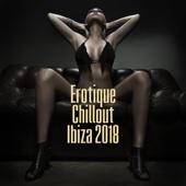 Erotique Chillout Ibiza 2018: Kamasutra & Tantrisme Amour, lounge musique sexy, musique de fond pour l'intimité, nuit romantique et le sexe, lisse et la guérison de la musique érotique, musique sensuelle de massage érotique