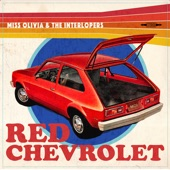 Miss Olivia & the Interlopers - Red Chevrolet