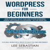 Lee Sebastian - Wordpress for Beginners: How to Quickly Set Up Your Own Hosted Wordpress Website and Domain for Beginners - All for Under $25 (Unabridged)  artwork