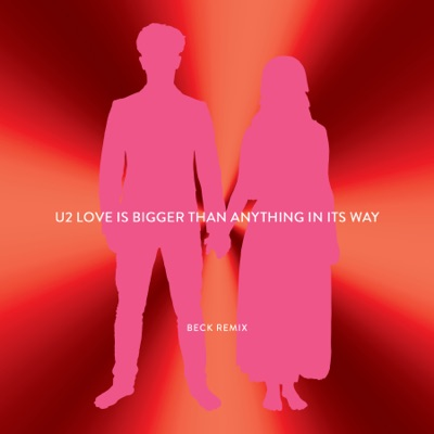 Love Is Bigger Than Anything In Its Way (Beck Remix) - Single - U2