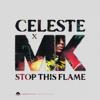 Stop This Flame Celeste x MK - Celeste & MK mp3