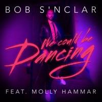 Bob Sinclar & Molly Hammar - We Could Be Dancing