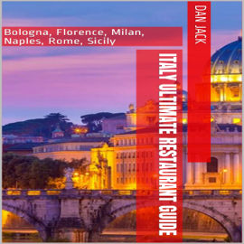 Italy Ultimate Restaurant Guide: Bologna, Florence, Milan, Naples, Rome, Sicily (Unabridged) audiobook
