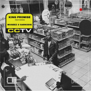 King Promise - CCTV feat. Mugeez, Sarkodie & R2Bees