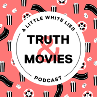 Truth & Movies: A Little White Lies Podcast podcast