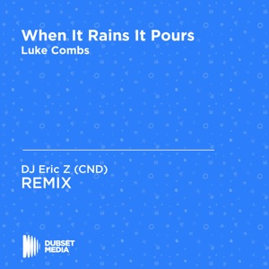 DJ Eric Z (CND) - When It Rains It Pours (DJ Eric Z (CND) Un Remix) [Luke Combs]