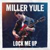 Miller Yule - Lock Me Up artwork