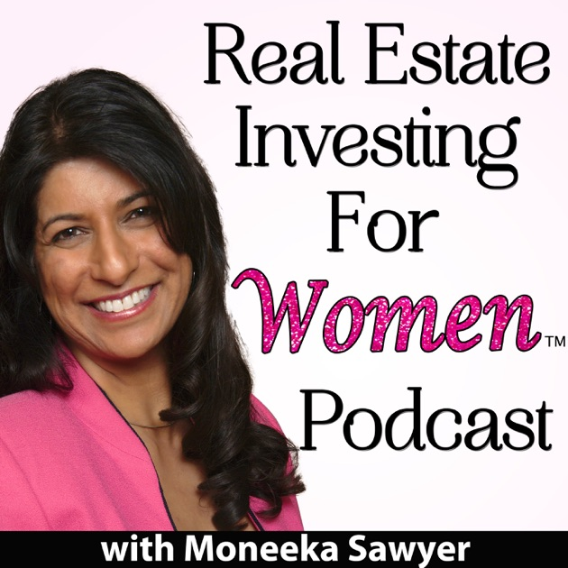 Real Estate Investing For Women By Moneeka Sawyer On Apple Podcasts
