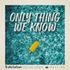 Only Thing We Know - Single