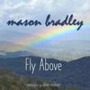 Mason Bradley - Fly Above artwork