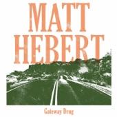 Matt Hebert - Gateway Drug