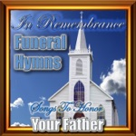 In Remembrance Funeral Hymns - Songs To Honor Your Father