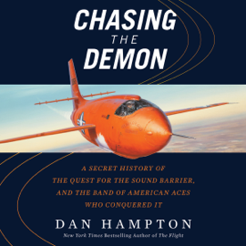 Chasing the Demon: A Secret History of the Quest for the Sound Barrier, and the Band of American Aces Who Conquered It (Unabridged) audiobook