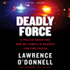Lawrence O'Donnell - Deadly Force: A Police Shooting and My Family's Search for the Truth (Unabridged) artwork