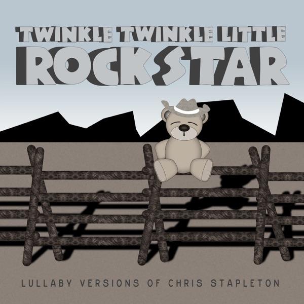 Twinkle Twinkle Little Rock Star - Lullaby Versions of Chris Stapleton