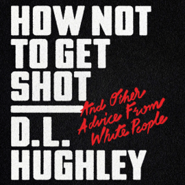How Not to Get Shot: And Other Advice from White People (Unabridged) audiobook