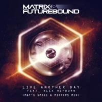 Live Another Day - MATRIX & FUTUREBOUND - ALEX HEPBURN