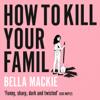How to Kill Your Family - Bella Mackie