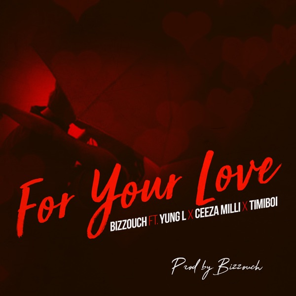 For Your Love (feat. Timiboi, Ceeza Milli & Yung L) - Single